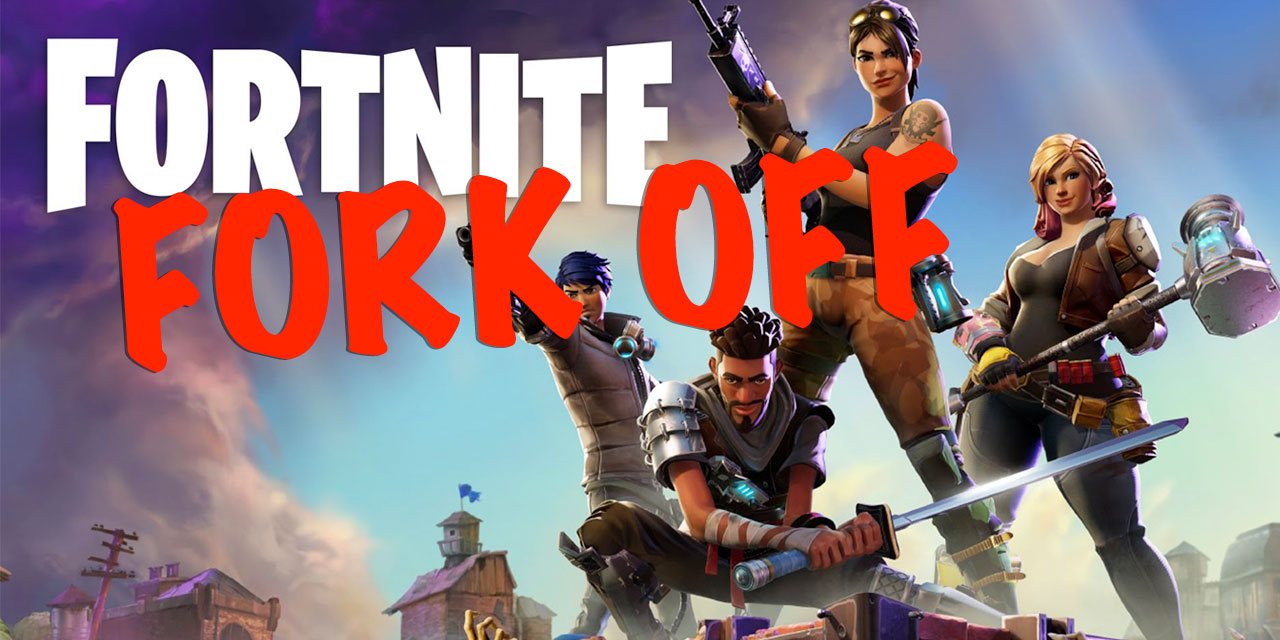 Fortnite Can Fork Off!!!!