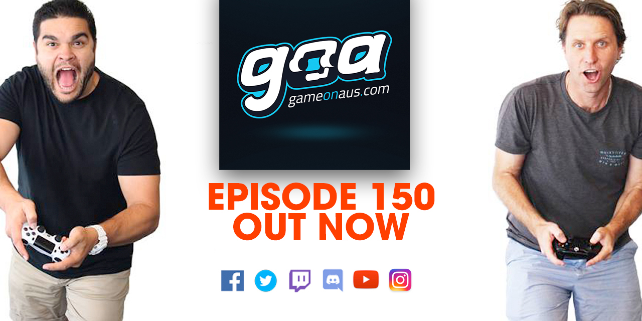 Ep 150 of the Game On AUS podcast is alive